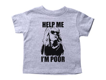 Load image into Gallery viewer, HELP ME I'M POOR / Help Me I'm Poor Crew Neck Short Sleeve Toddler Shirt