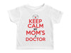 KEEP CALM MY MOM'S A DOCTOR / Keep Calm My Mom's A Doctor Crew Neck Short Sleeve Toddler Shirt