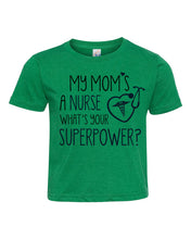 Load image into Gallery viewer, My Mom's A Nurse, What's Your Superpower? / Toddler / Youth Crew