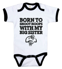 Load image into Gallery viewer, Born To Shoot Hoops With My Big Sister / Basketball Ringer Onesie