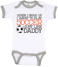 Load image into Gallery viewer, When I Grow Up I Want To Play Soccer Just Like Daddy / Soccer Ringer Onesie