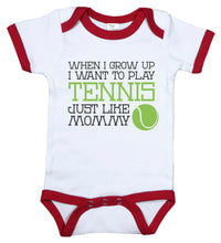 Load image into Gallery viewer, When I Grow Up I Want To Play Tennis Just Like Mommy / Tennis Ringer Onesie