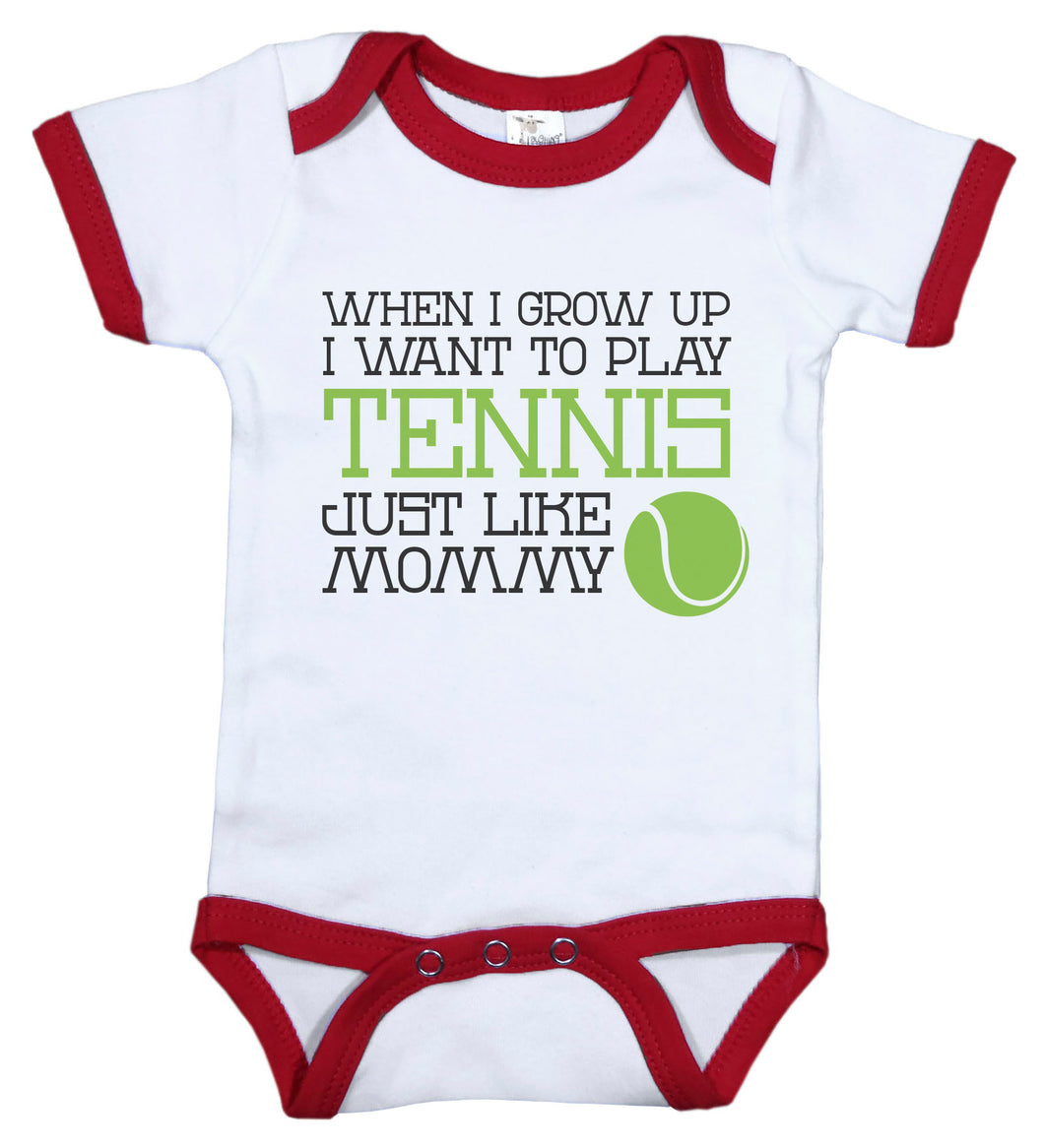 When I Grow Up I Want To Play Tennis Just Like Mommy / Tennis Ringer Onesie