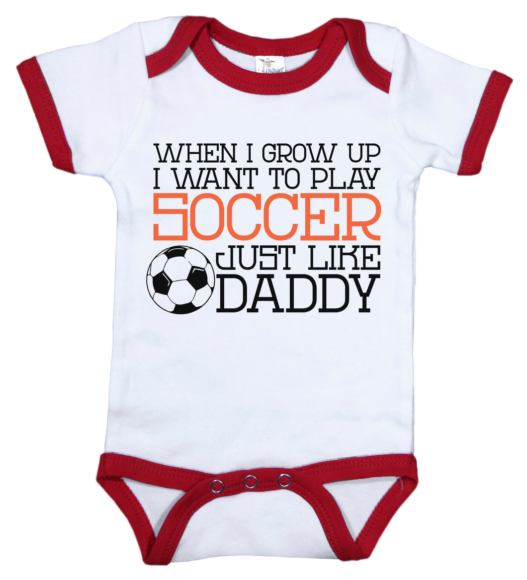 When I Grow Up I Want To Play Soccer Just Like Daddy / Soccer Ringer Onesie