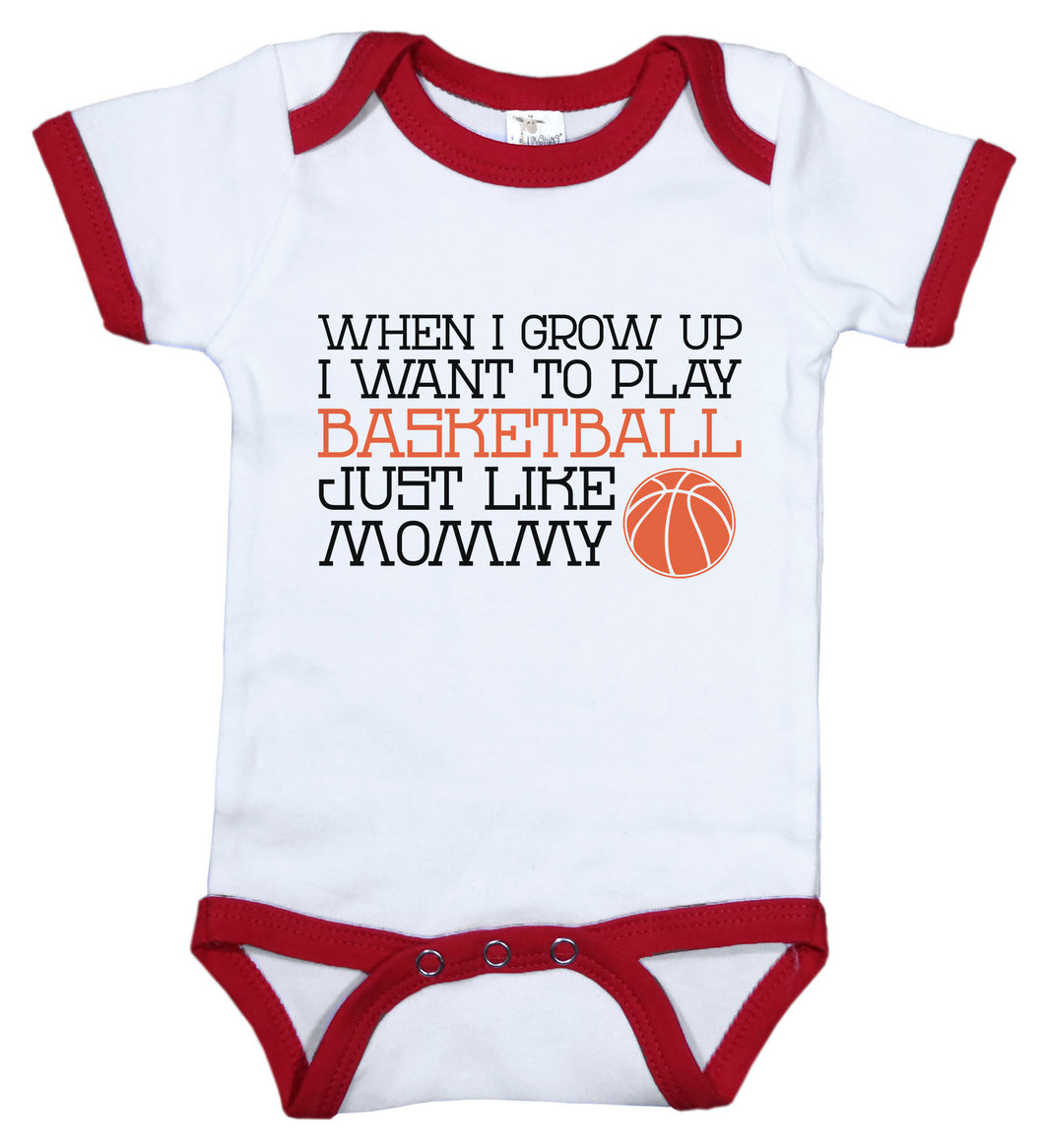 When I Grow Up I Want To Play Basketball Just Like Mommy / B-Ball Ringer Onesie