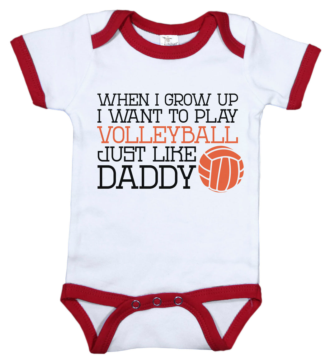 When I Grow Up I Want To Play Volleyball Just Like Daddy / Volleyball Ringer Onesie