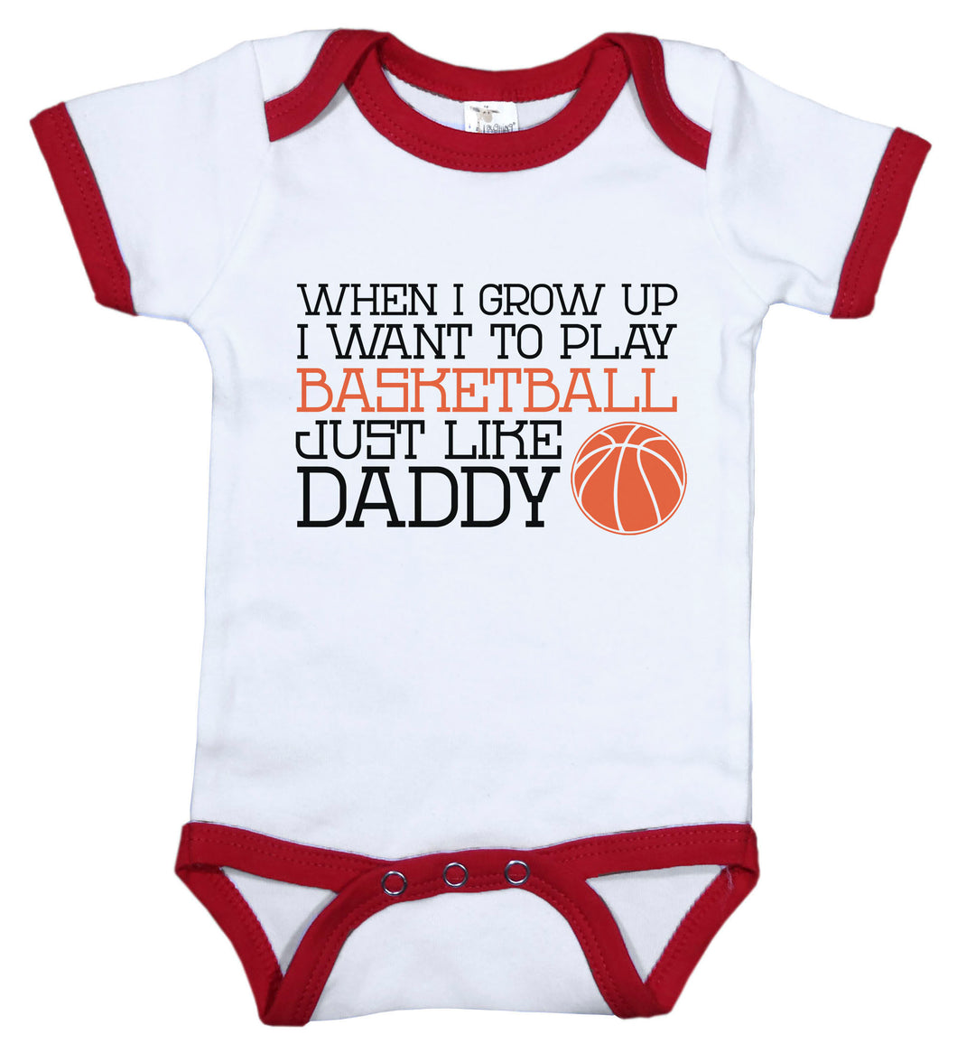 When I Grow Up I Want To Play Basketball Just Like Daddy / B-Ball Ringer Onesie