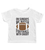 ON SUNDAYS WE WATCH FOOTBALL WITH DADDY / Football Crew Neck Toddler Shirt