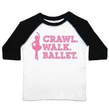 "Load image into Gallery viewer, a toddler tee with the text ""Crawl. Walk. Ballet."" stacked on top of one another in pink text with the silhouette of a ballerina next to it"