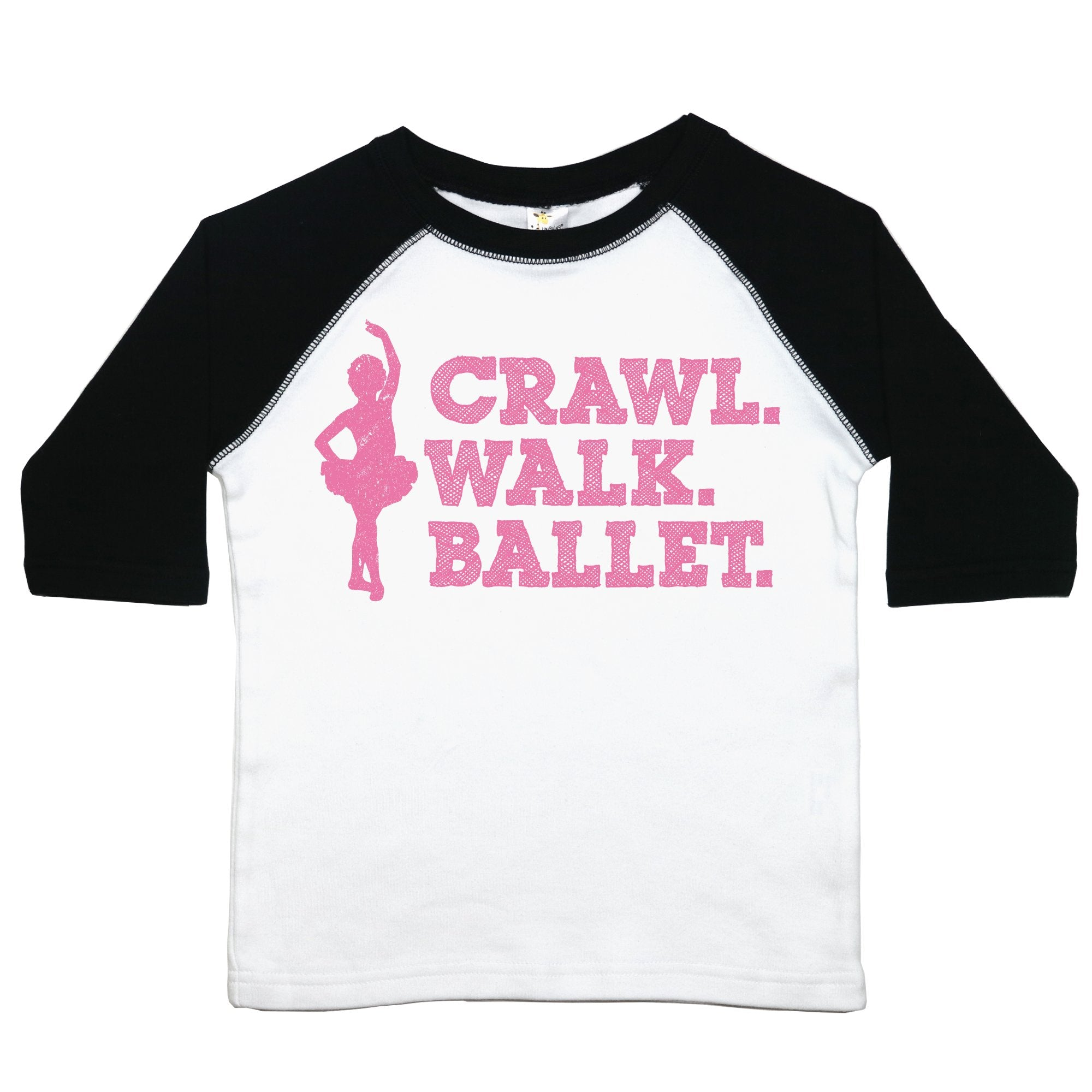 "a toddler tee with the text ""Crawl. Walk. Ballet."" stacked on top of one another in pink text with the silhouette of a ballerina next to it"