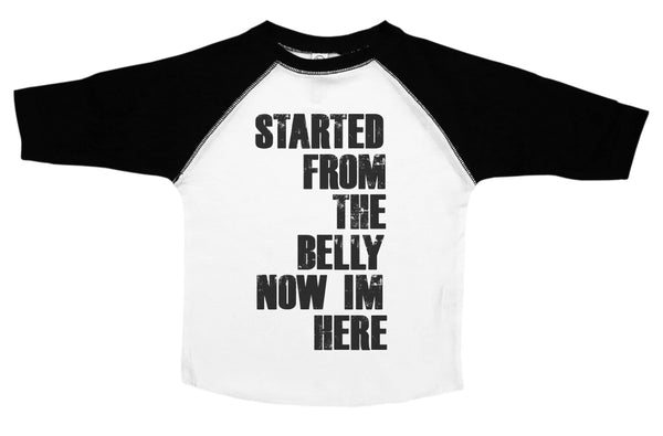 Started From the Belly Now I'm Here  / Grey, White Crew or Black & White Baseball Tee