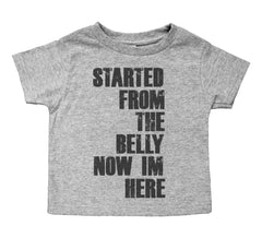 Started From the Belly Now I'm Here - Toddler Raglan