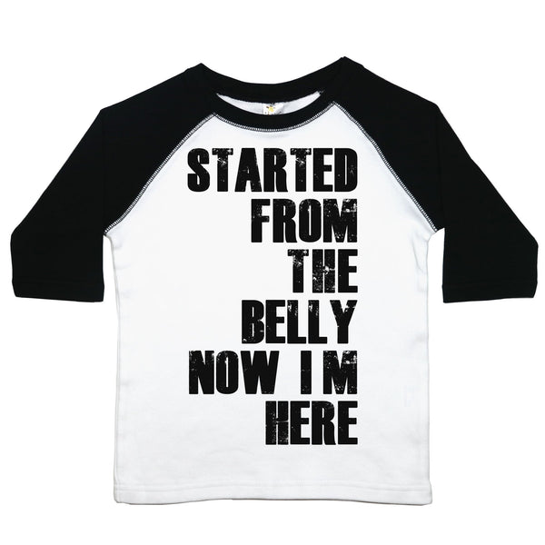"a toddler tee with the text ""started from the belly now I'm here"""