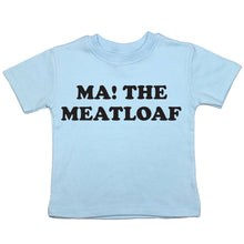 "Load image into Gallery viewer, a toddler tee with the text that says ""Ma! The Meatloaf!"""