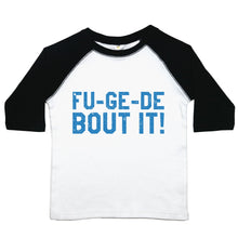 "Load image into Gallery viewer, A baseball style toddler tee with the text ""fu-ge-de-bout-it"""