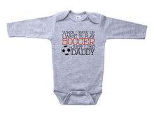 Load image into Gallery viewer, When I Grow Up I Want To Play Soccer Just Like Daddy / Basic Onesie