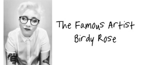 The Famous Artist Birdy Rose