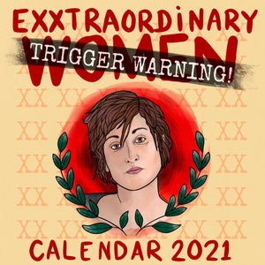 CALENDAR 2021 EXXTRAORDINARY WOMEN: TRIGGER WARNING.