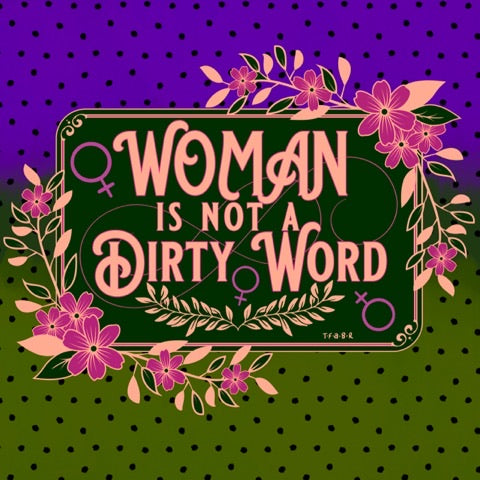 WOMAN is Not a Dirty Word