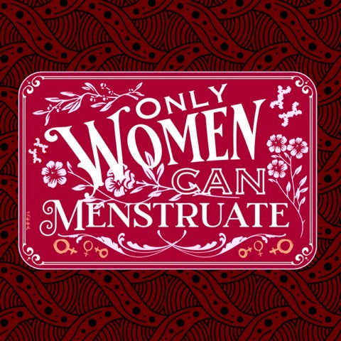 Only Women Can Menstruate