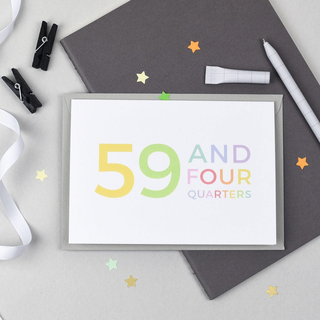 60th Birthday - 59 and Four Quarters Card - Studio 9 Ltd