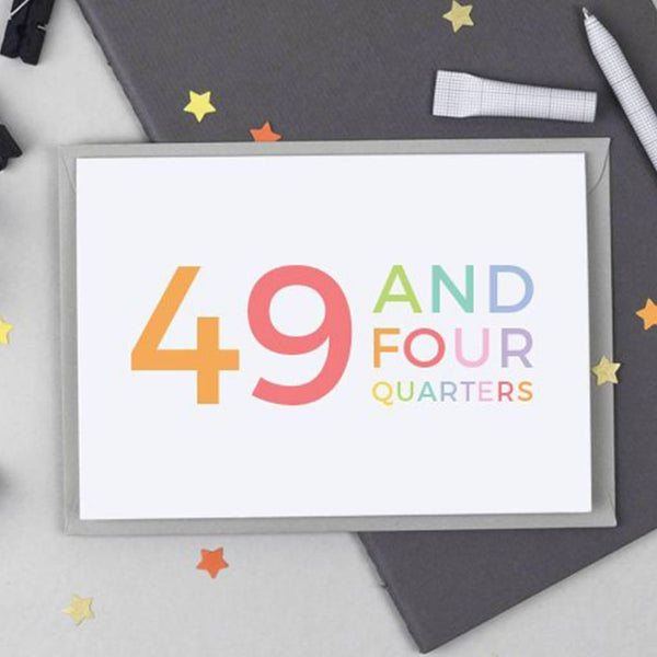 50th Birthday - 49 and Four Quarters Card - Studio 9 Ltd