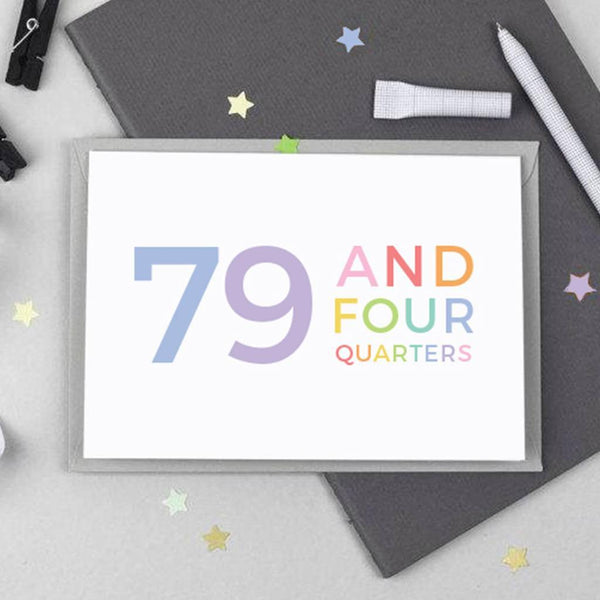 80th Birthday - 79 and Four Quarters Card - Studio 9 Ltd