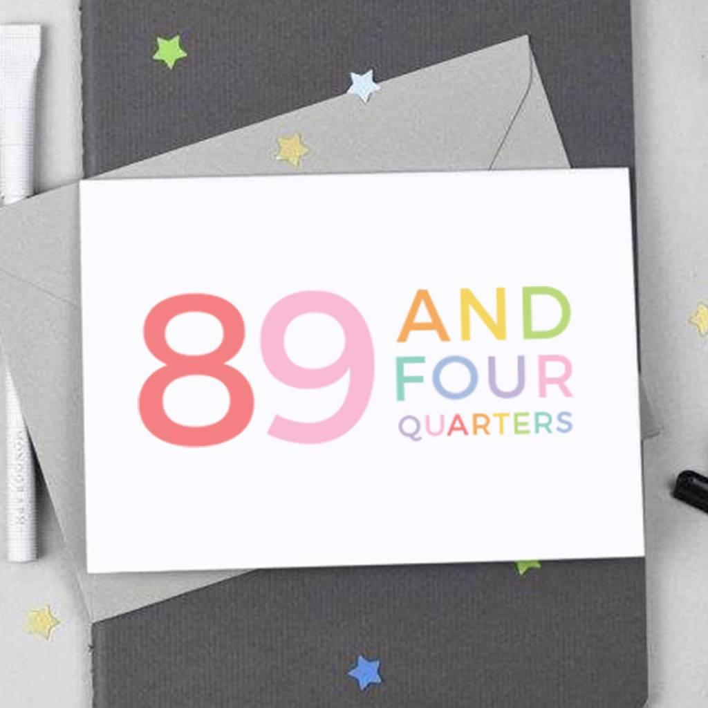 90th Birthday - 89 and Four Quarters Card - Studio 9 Ltd