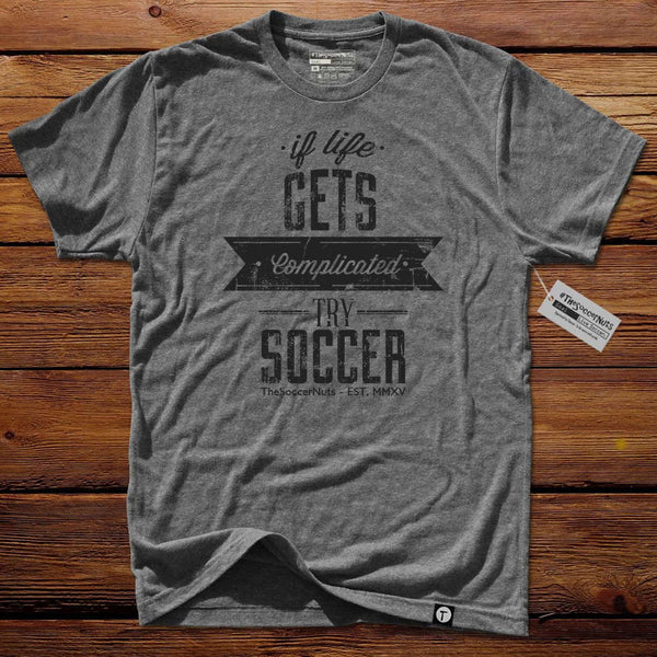#TheSoccerNuts T-Shirt - If Life Gets Complicated