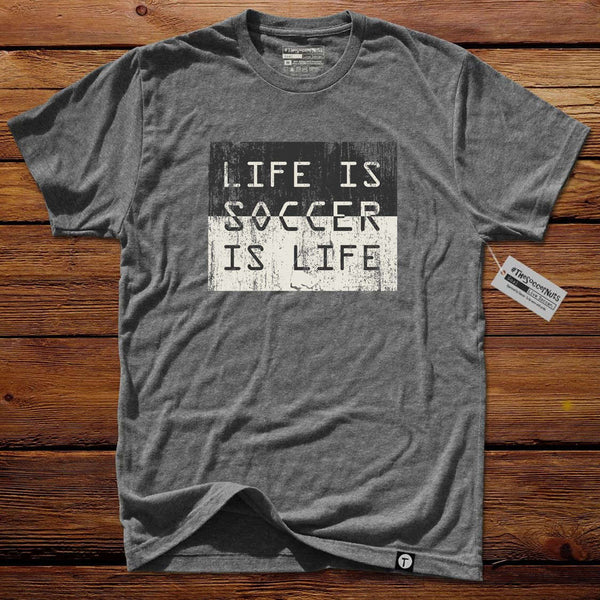 #TSNlife T-Shirt - Life Is Soccer Is Life