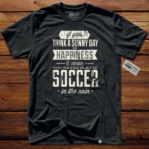 #TSNlife T-Shirt - If You Think a Sunny Day is Happiness