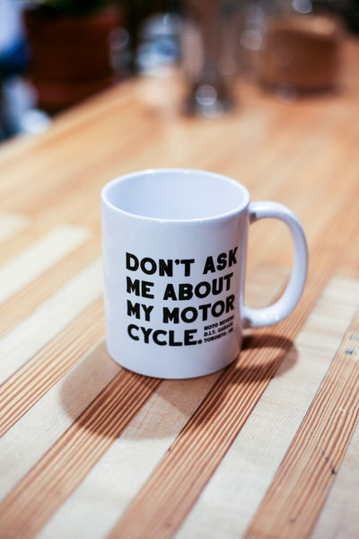 Don't Ask Me Mug-MOTO REVERE