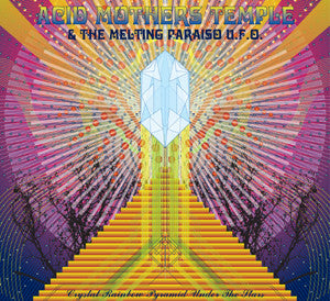 Acid Mothers Temple & The Melting Paraiso U.F.O - Crystal Rainbow Pyramid Under the Stars US & Canada TOUR LP