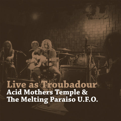 Acid Mothers Temple & The Melting Paraiso U.F.O. - Live As Troubador - LP