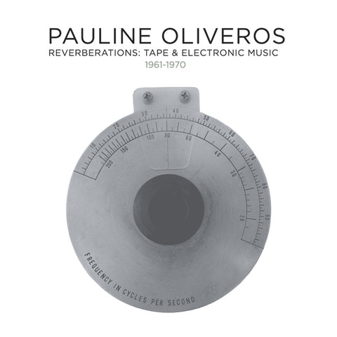 Pauline Oliveros - Reverberations: Tape & Electronic Music 1961-1970 - 12CD