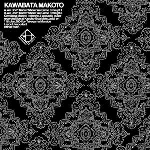 Kawabata Makoto - We Don't Know Where We Came From - LP