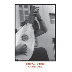 Jozef Van Wissem - It Is All That Is Made - LP/CD