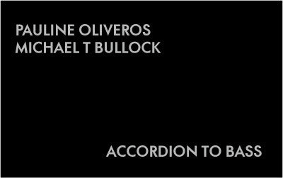 Pauline Oliveros & Michael T Bullock - Accordion To Bass - Cassette
