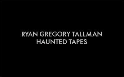 Ryan Gregory Tallman - Haunted Tapes - Cassette