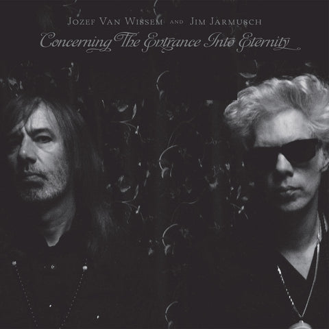 Jozef Van Wissem & Jim Jarmusch - Concerning the Entrance Into Eternity - LP/CD