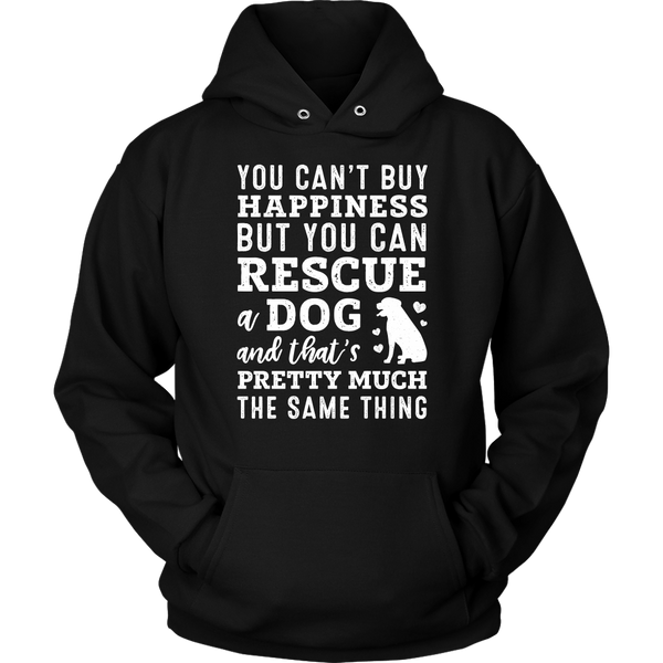 You Can't Buy Happiness But You Can Rescue a Dog Hoodie