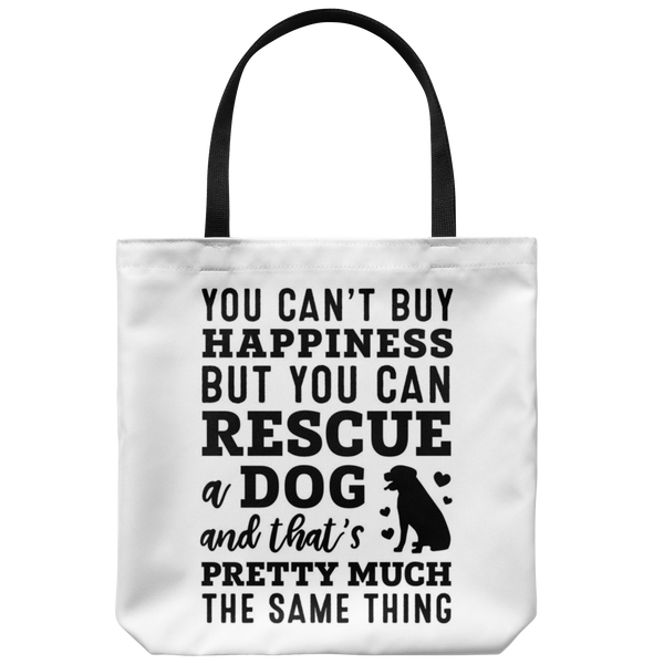 You Can't Buy Happiness But You Can Rescue a Dog Tote Bag