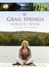 Book - Grail Springs Holistic Detox: For Body, Mind & Spirit ~ Madeleine Marentette