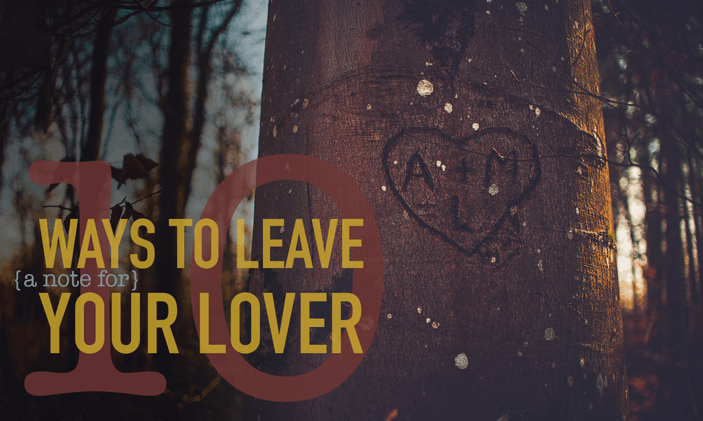 10 Ways To Leave [Love Notes For] Your Lover