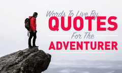 Words To Live By: Quotes For The Adventurer