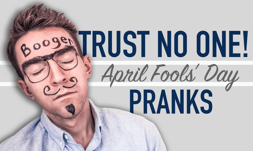 Trust No One: April Fools' Day Pranks