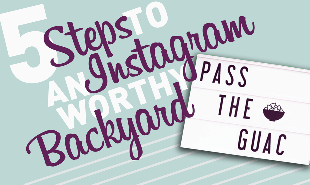 5 Steps To An Instagram-Worthy Backyard Party