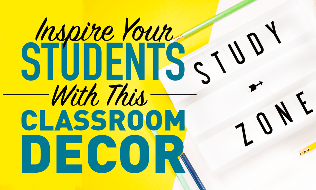 Take Your Classroom Decor To The Next Level With These Awesome Products