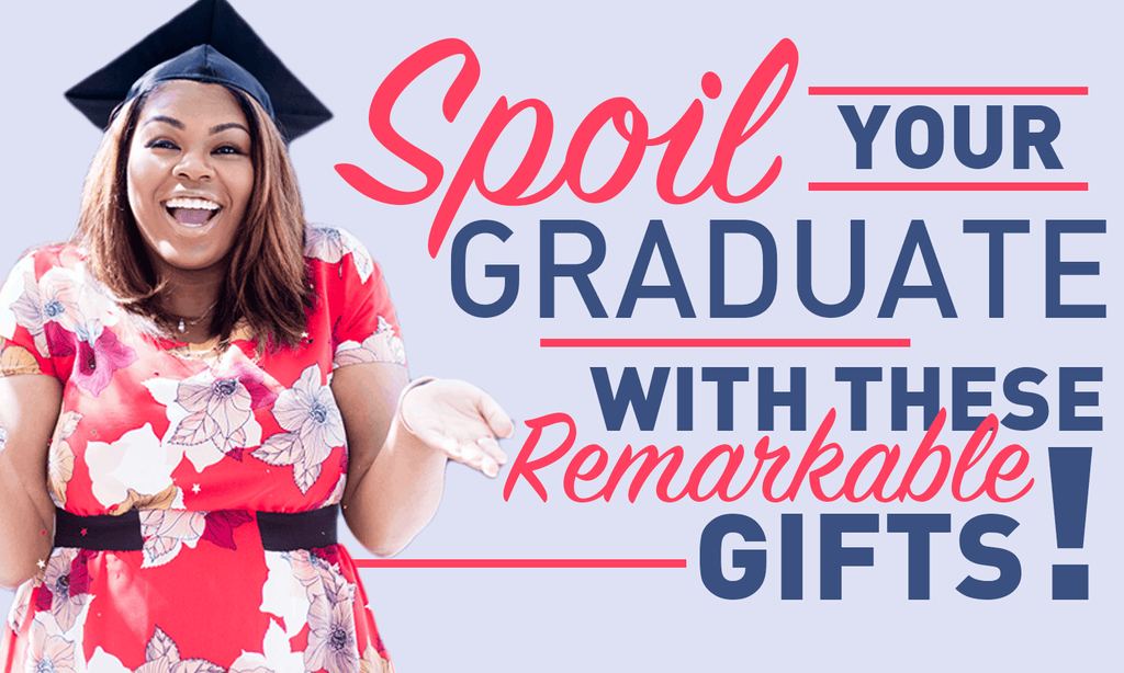 Spoil Your Graduate With These Remarkable Gifts!