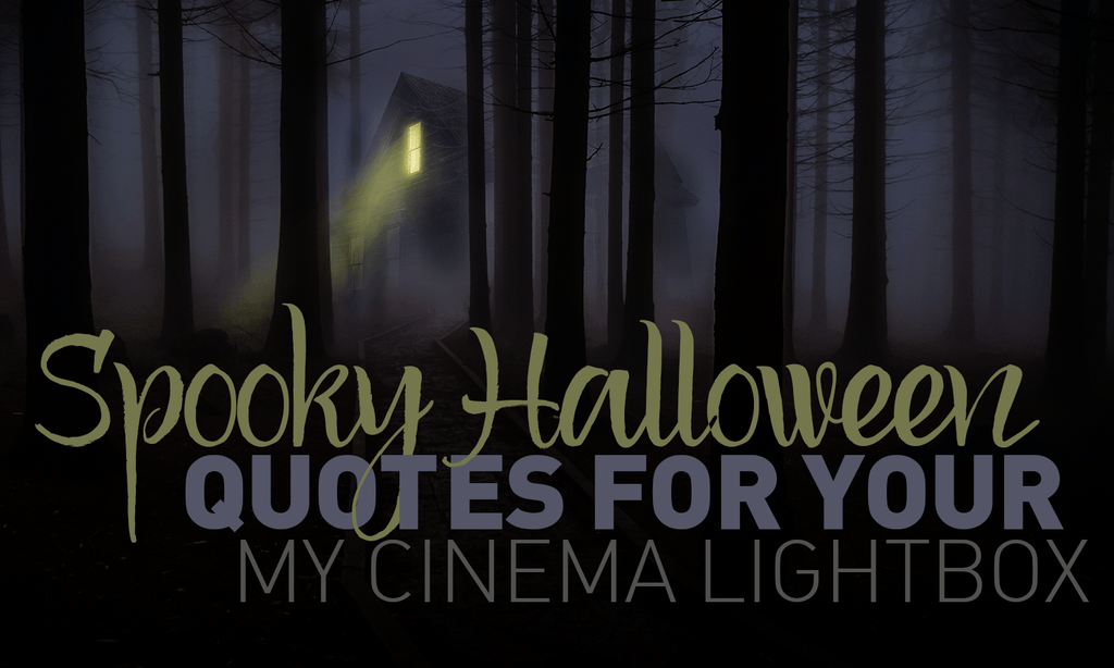 Spooky Halloween Quotes for Your My Cinema Lightbox